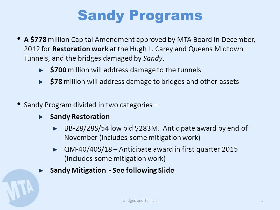 Sandy Programs Bridges and Tunnels3 A $778 million Capital Amendment approved by MTA Board in December, 2012 for Restoration work at the Hugh L. Carey