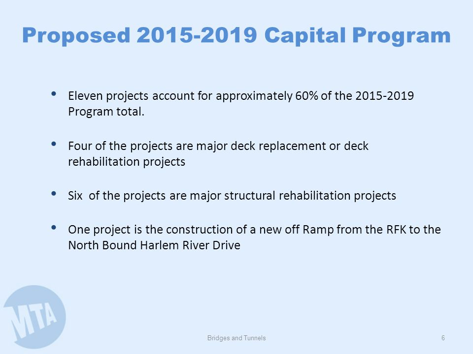 Bridges and Tunnels6 Eleven projects account for approximately 60% of the 2015-2019 Program total. Four of the projects are major deck replacement or