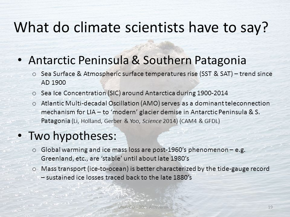 What do climate scientists have to say? Antarctic Peninsula & Southern Patagonia o Sea Surface & Atmospheric surface temperatures rise (SST & SAT) – t