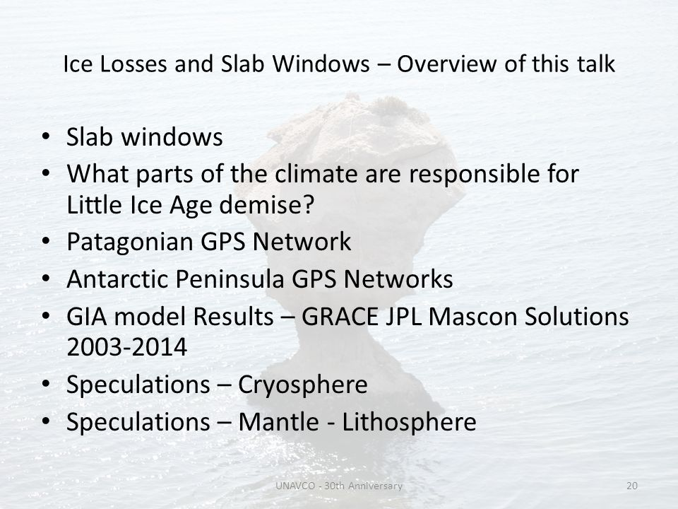 Ice Losses and Slab Windows – Overview of this talk Slab windows What parts of the climate are responsible for Little Ice Age demise? Patagonian GPS N