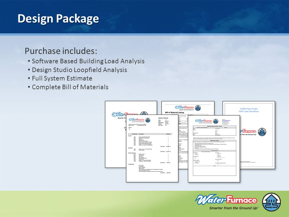 Design Package Purchase includes: Software Based Building Load Analysis Design Studio Loopfield Analysis Full System Estimate Complete Bill of Materials