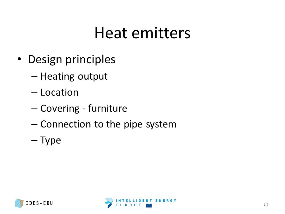 Heat emitters Design principles – Heating output – Location – Covering - furniture – Connection to the pipe system – Type 14