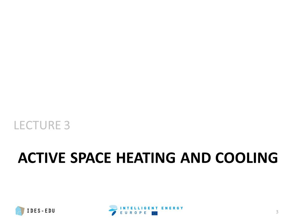 LECTURE 3 ACTIVE SPACE HEATING AND COOLING 3