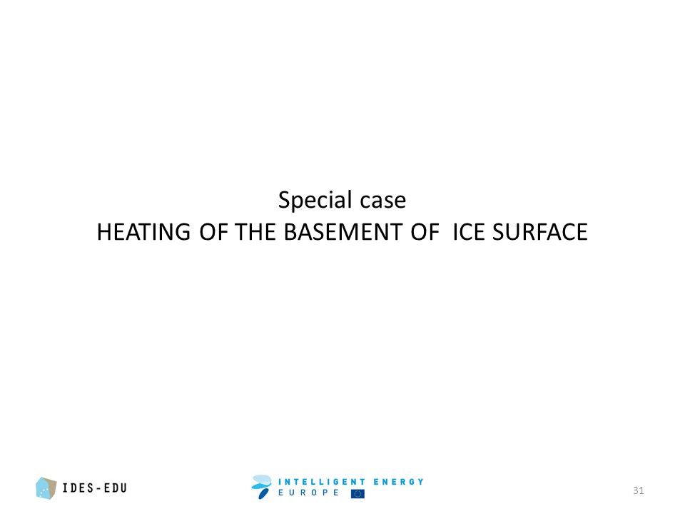 Special case HEATING OF THE BASEMENT OF ICE SURFACE 31