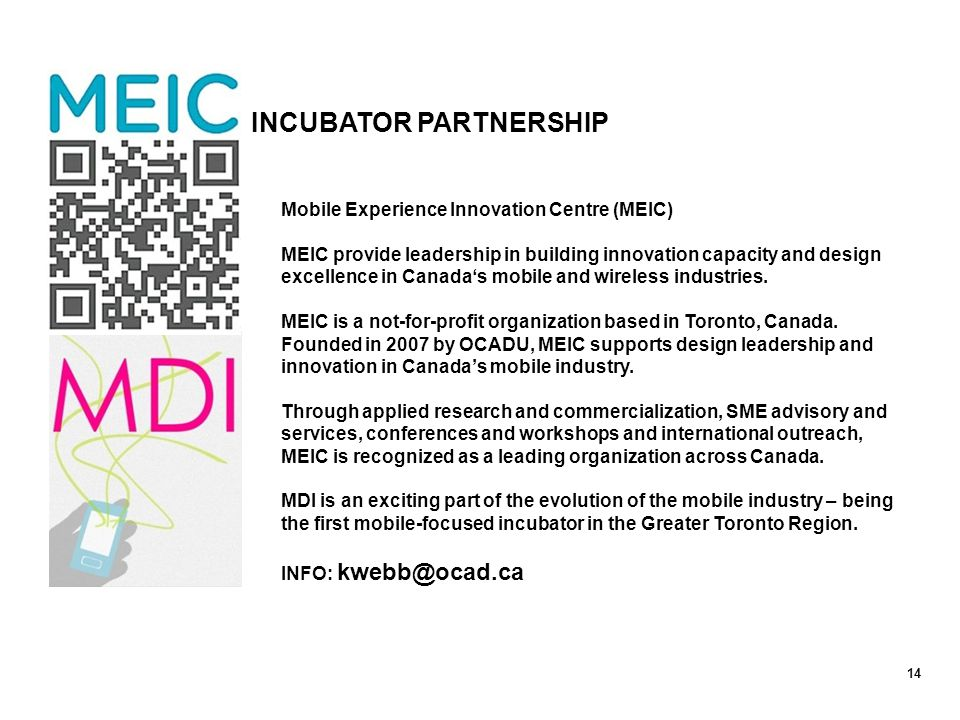 Mobile Experience Innovation Centre (MEIC) MEIC provide leadership in building innovation capacity and design excellence in Canada's mobile and wireless industries.