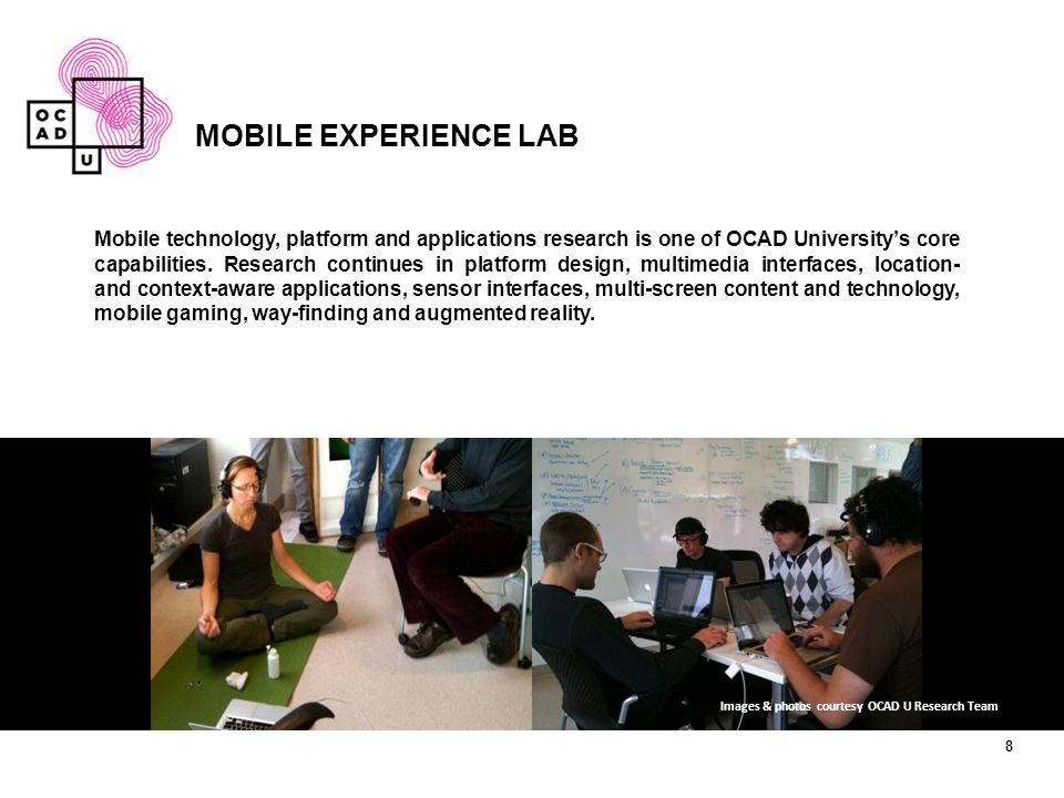 MOBILE EXPERIENCE LAB Mobile technology, platform and applications research is one of OCAD University's core capabilities.
