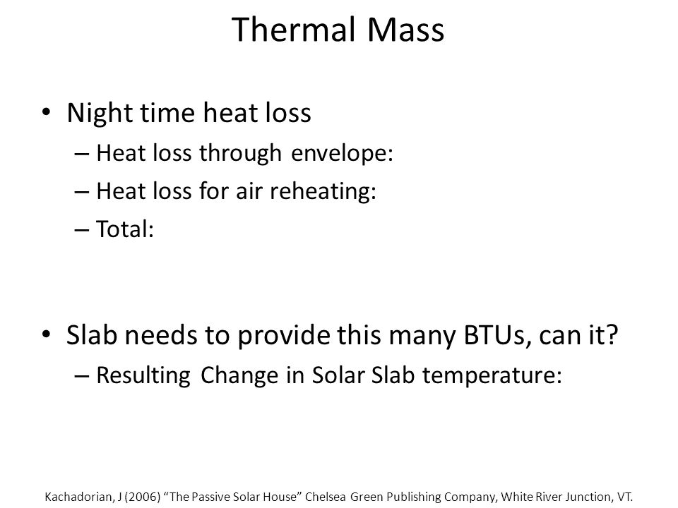 Thermal Mass Night time heat loss – Heat loss through envelope: – Heat loss for air reheating: – Total: Slab needs to provide this many BTUs, can it.
