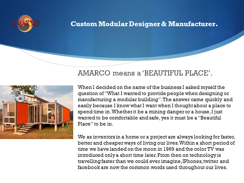 "Custom Modular Designer & Manufacturer. AMARCO means a 'BEAUTIFUL PLACE'. When I decided on the name of the business I asked myself the question of ""W"
