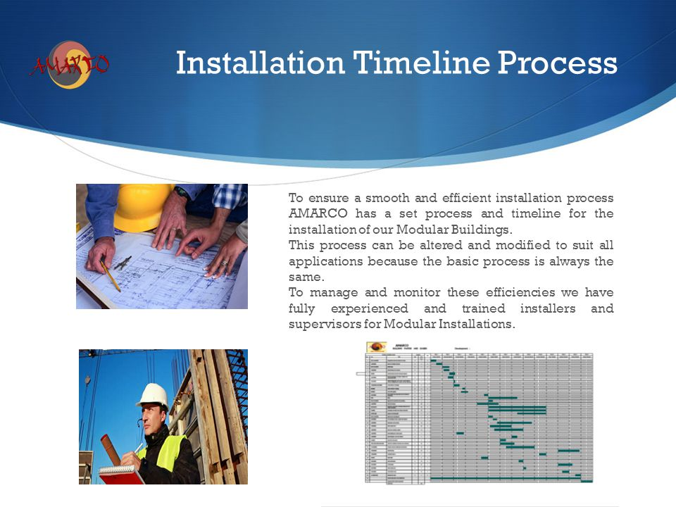 Installation Timeline Process To ensure a smooth and efficient installation process AMARCO has a set process and timeline for the installation of our