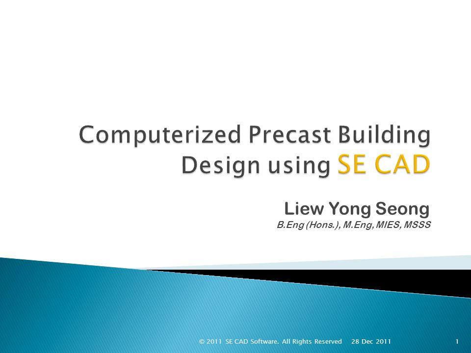 Cantilever slab Slab openingSlab dropSlab thickness Convert in-situ to precast slab 42 28 Dec 2011 © 2011 SE CAD Software.