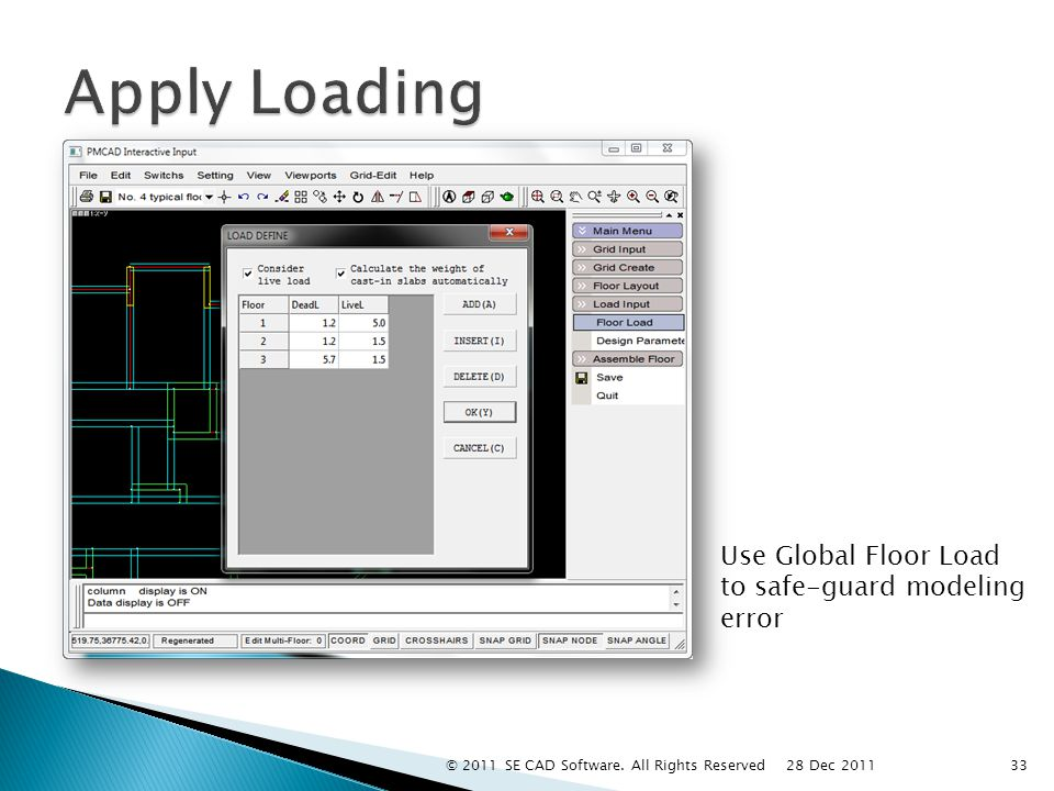 Use Global Floor Load to safe-guard modeling error 33 28 Dec 2011 © 2011 SE CAD Software.