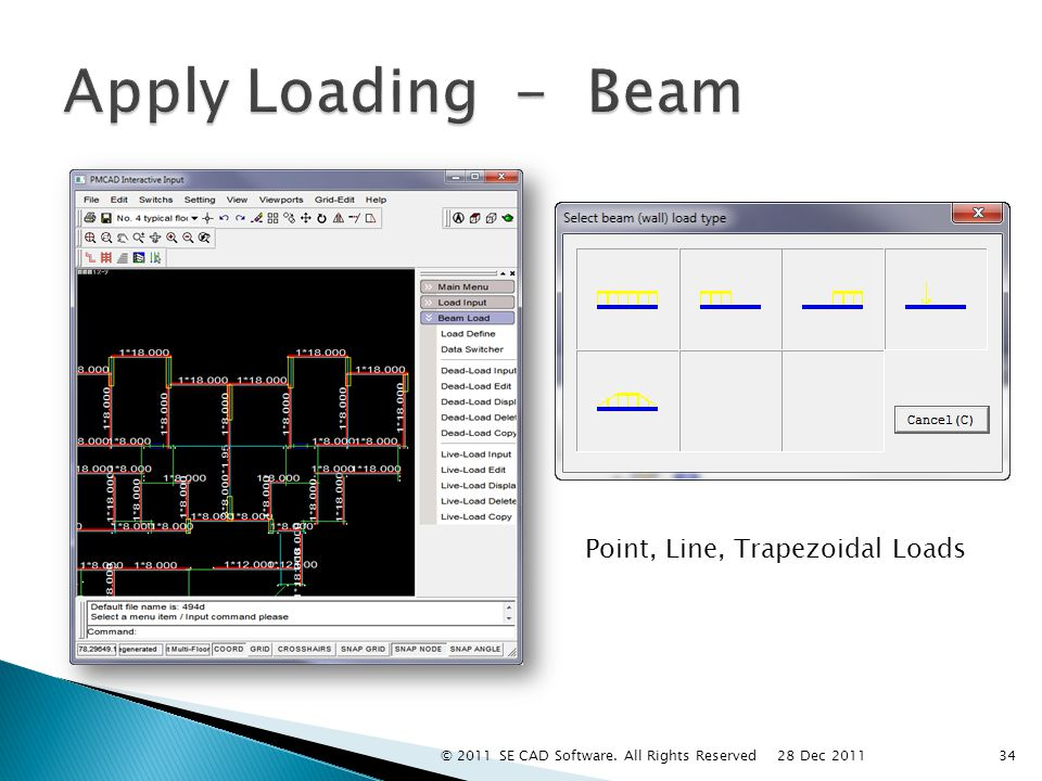 Point, Line, Trapezoidal Loads 34 28 Dec 2011 © 2011 SE CAD Software. All Rights Reserved