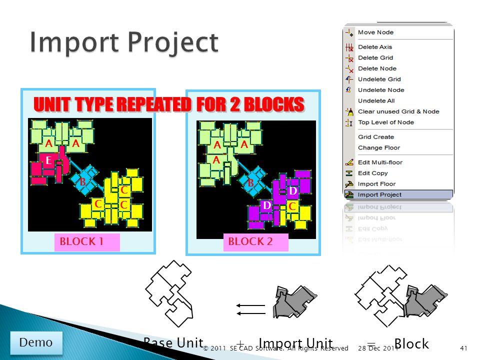 Base Unit + Import Unit = Block BLOCK 1 A A A A A E D D CC C C B B BLOCK 2 E C C C C B B D D A A A A A Demo 41 28 Dec 2011 © 2011 SE CAD Software.