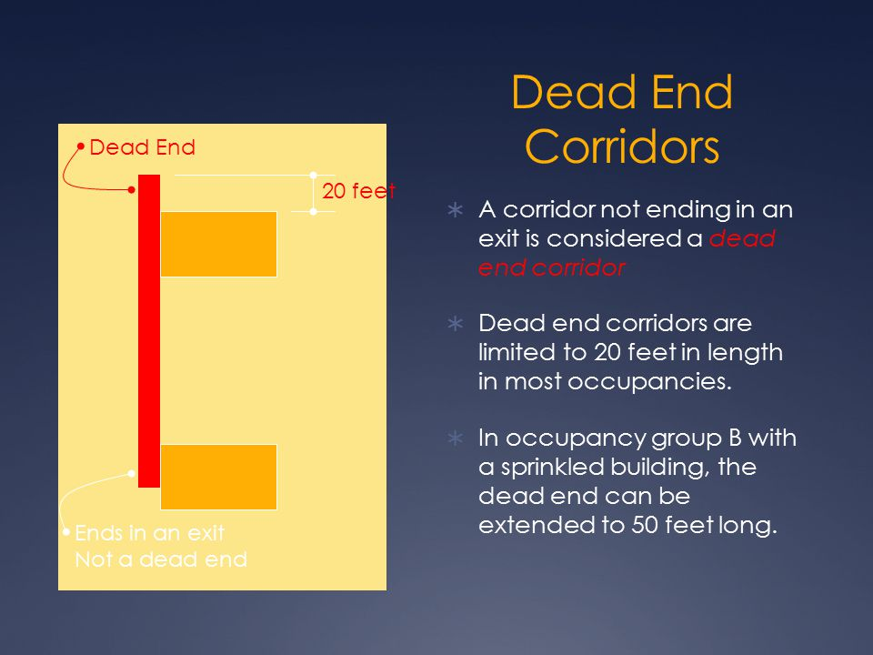 Dead End Corridors  A corridor not ending in an exit is considered a dead end corridor  Dead end corridors are limited to 20 feet in length in most