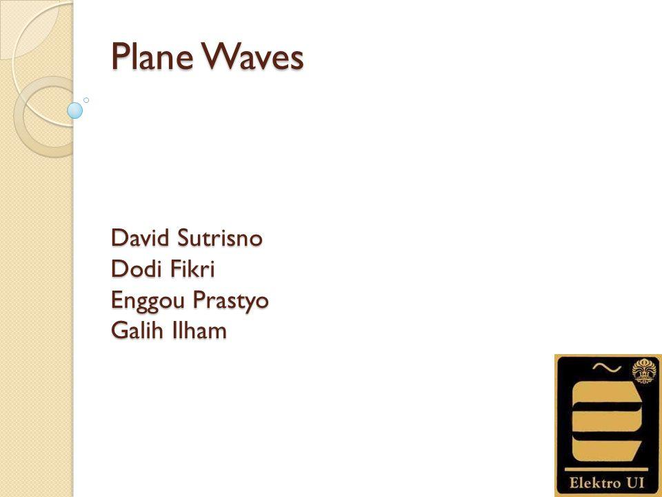 Plane Waves David Sutrisno Dodi Fikri Enggou Prastyo Galih Ilham