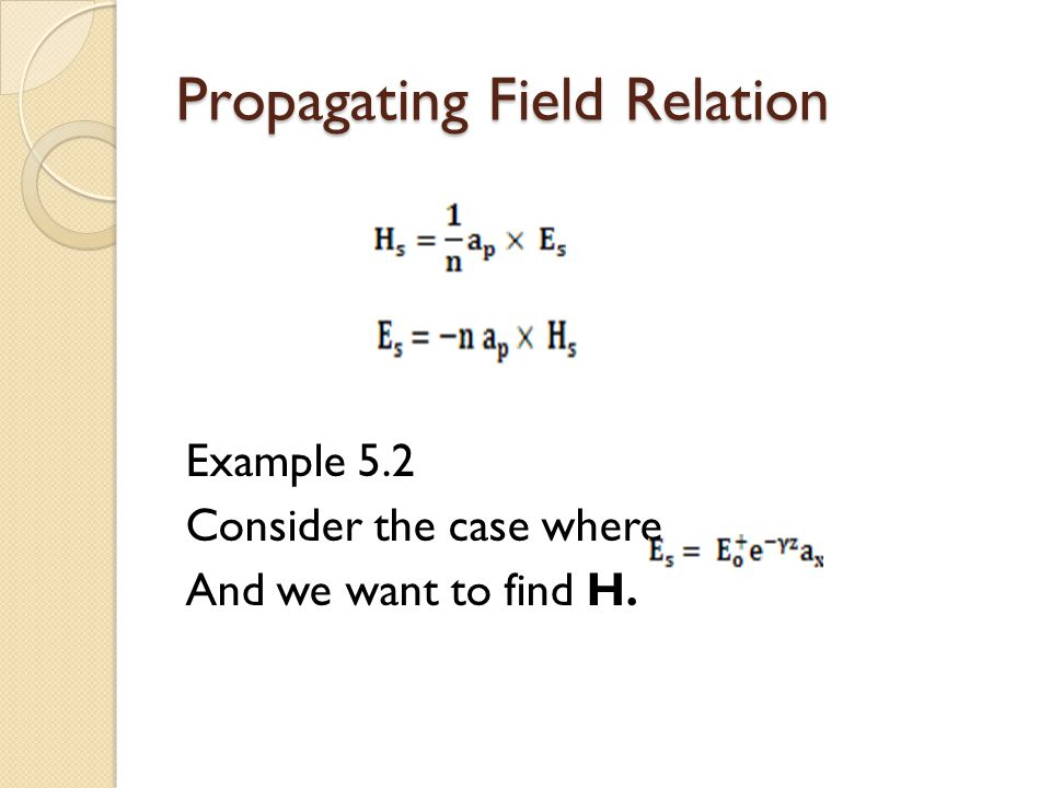 Propagating Field Relation Example 5.2 Consider the case where And we want to find H.