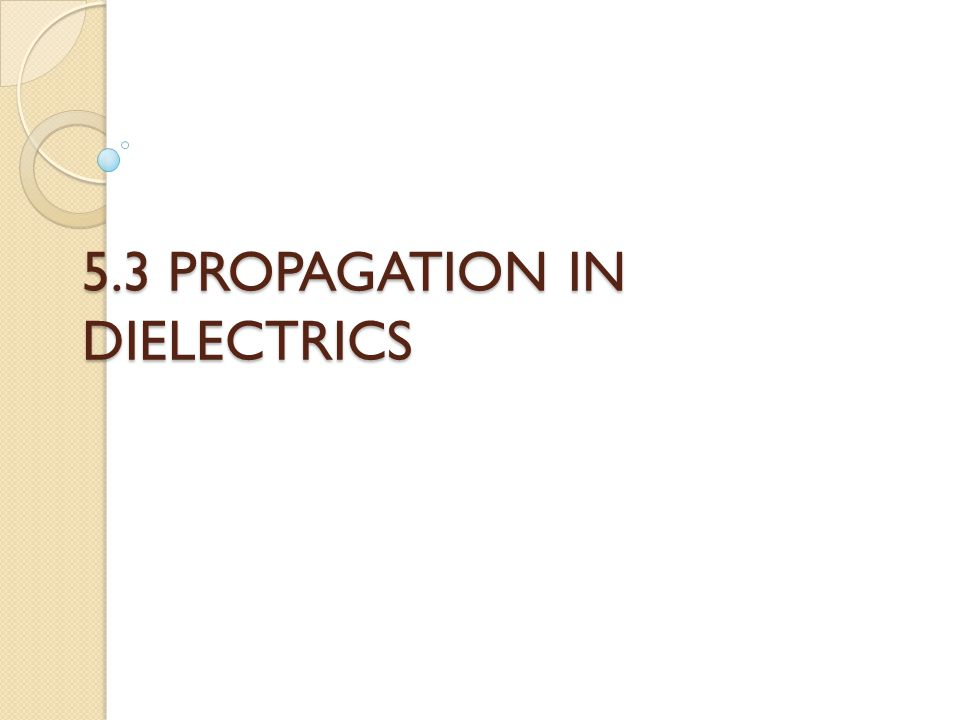 5.3 PROPAGATION IN DIELECTRICS
