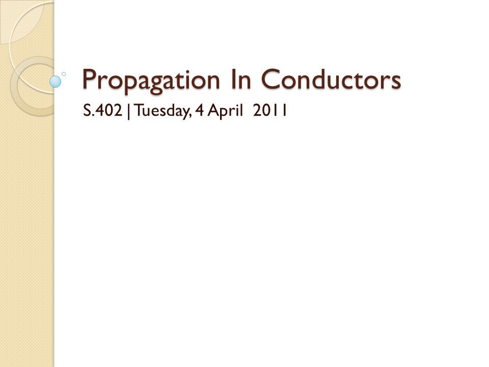 Propagation In Conductors S.402 | Tuesday, 4 April 2011