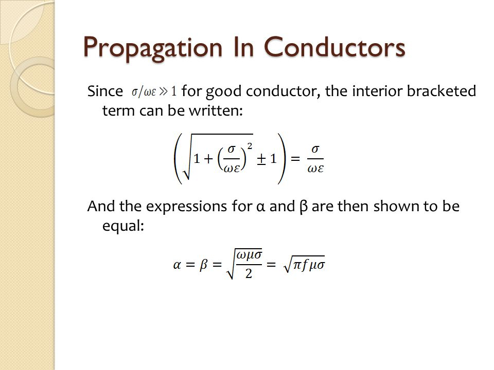 Propagation In Conductors Since for good conductor, the interior bracketed term can be written: And the expressions for α and β are then shown to be equal: