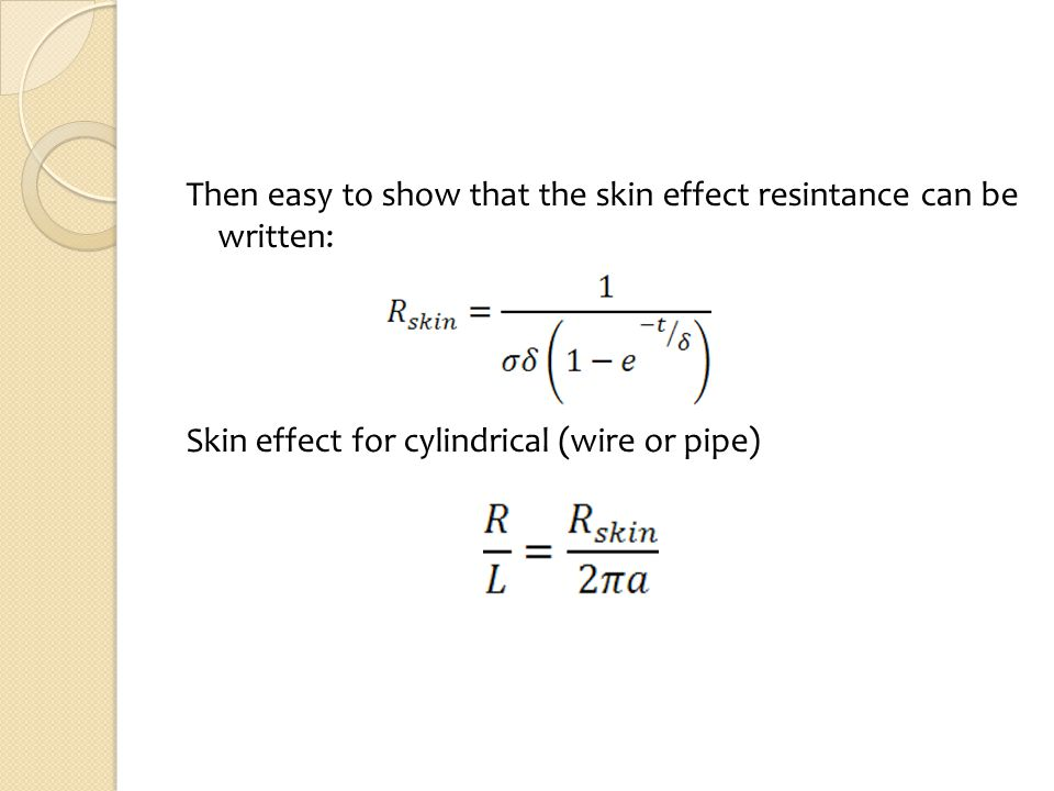 Then easy to show that the skin effect resintance can be written: Skin effect for cylindrical (wire or pipe)