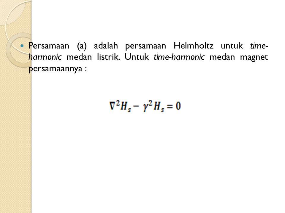 Persamaan (a) adalah persamaan Helmholtz untuk time- harmonic medan listrik.