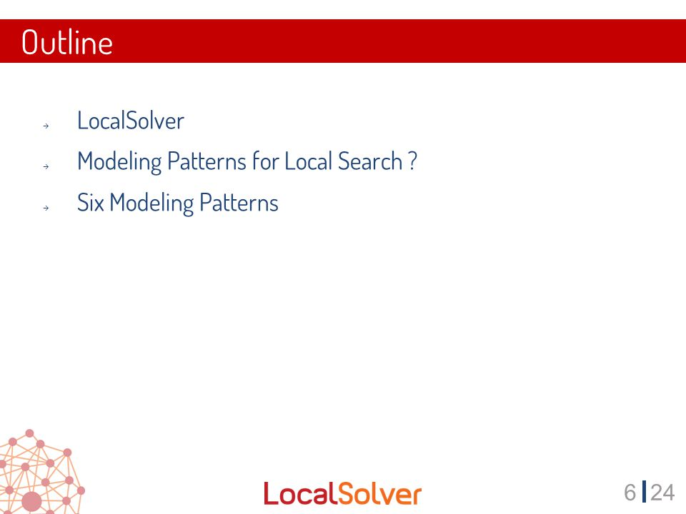 724 Modeling Patterns for LocalSolver Why ?