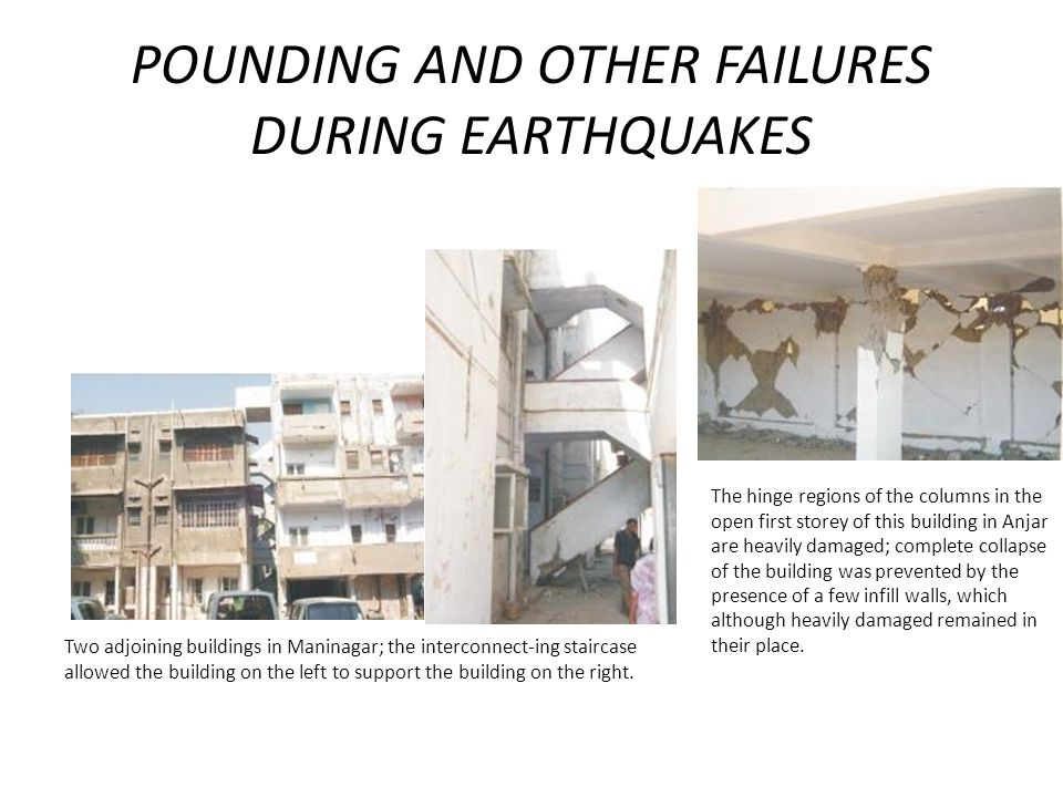 POUNDING AND OTHER FAILURES DURING EARTHQUAKES Two adjoining buildings in Maninagar; the interconnect-ing staircase allowed the building on the left to support the building on the right.