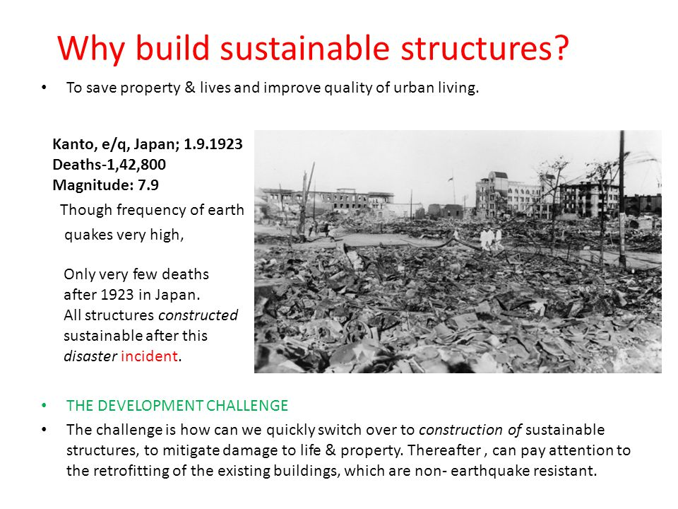 Why build sustainable structures. To save property & lives and improve quality of urban living.