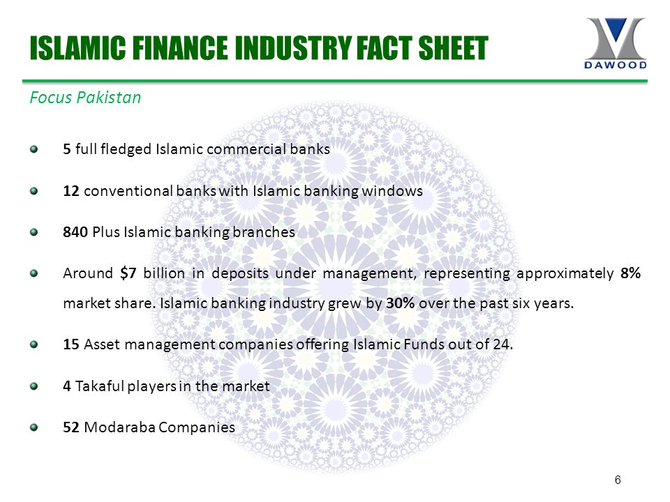 6 5 full fledged Islamic commercial banks 12 conventional banks with Islamic banking windows 840 Plus Islamic banking branches Around $7 billion in deposits under management, representing approximately 8% market share.