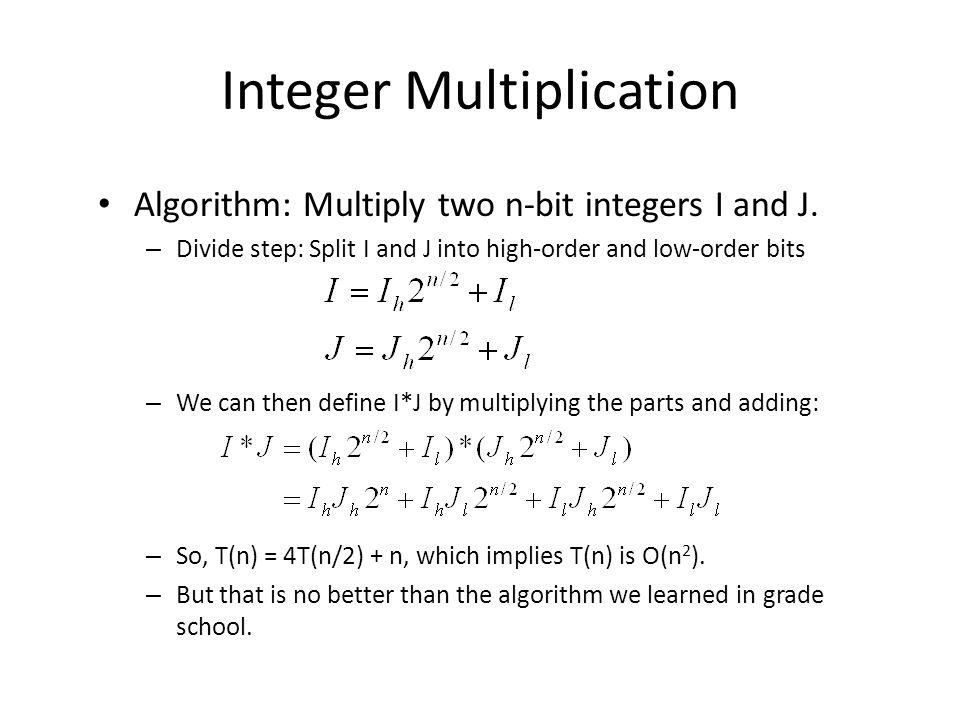Integer Multiplication Algorithm: Multiply two n-bit integers I and J.