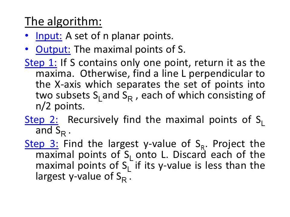 The algorithm: Input: A set of n planar points.Output: The maximal points of S.