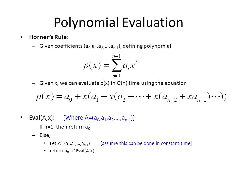 Polynomial Evaluation Horner's Rule: – Given coefficients (a 0,a 1,a 2,…,a n-1 ), defining polynomial – Given x, we can evaluate p(x) in O(n) time usi