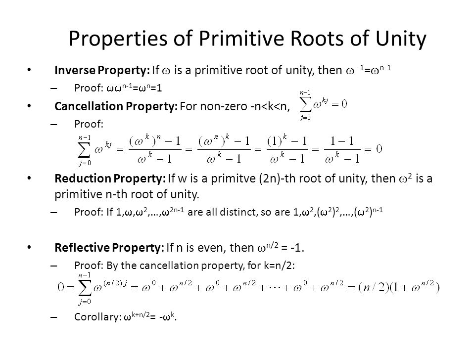 Properties of Primitive Roots of Unity Inverse Property: If  is a primitive root of unity, then  -1 =  n-1 – Proof:  n-1 =  n =1 Cancellation Pr