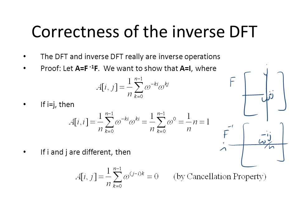 Correctness of the inverse DFT The DFT and inverse DFT really are inverse operations Proof: Let A=F -1 F. We want to show that A=I, where If i=j, then
