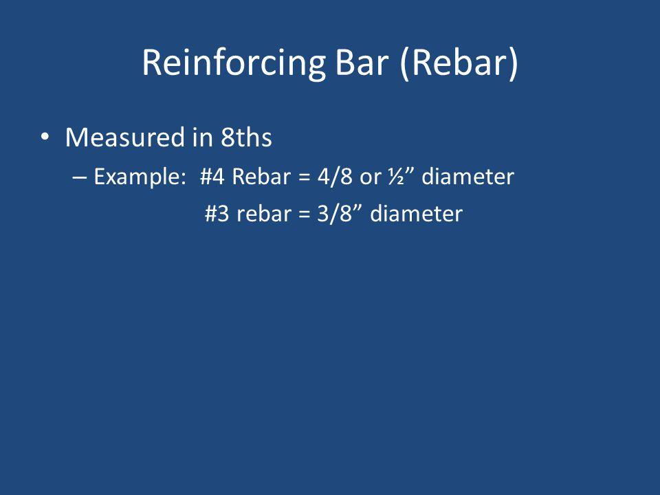 """Reinforcing Bar (Rebar) Measured in 8ths – Example: #4 Rebar = 4/8 or ½"""" diameter #3 rebar = 3/8"""" diameter"""