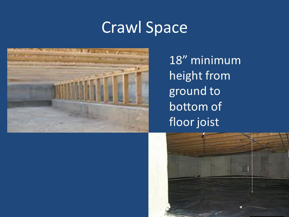 Crawl Space 18 minimum height from ground to bottom of floor joist