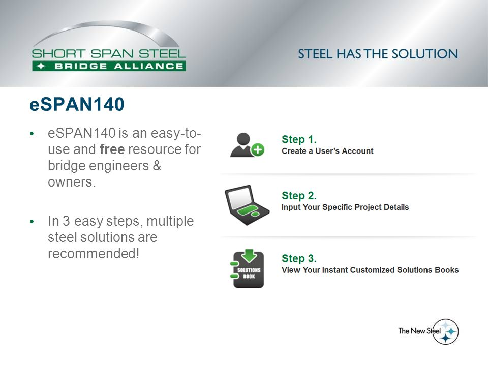 eSPAN140 eSPAN140 is an easy-to- use and free resource for bridge engineers & owners. In 3 easy steps, multiple steel solutions are recommended!