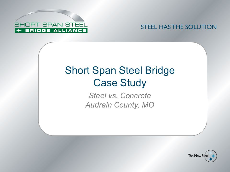 Short Span Steel Bridge Case Study Steel vs. Concrete Audrain County, MO