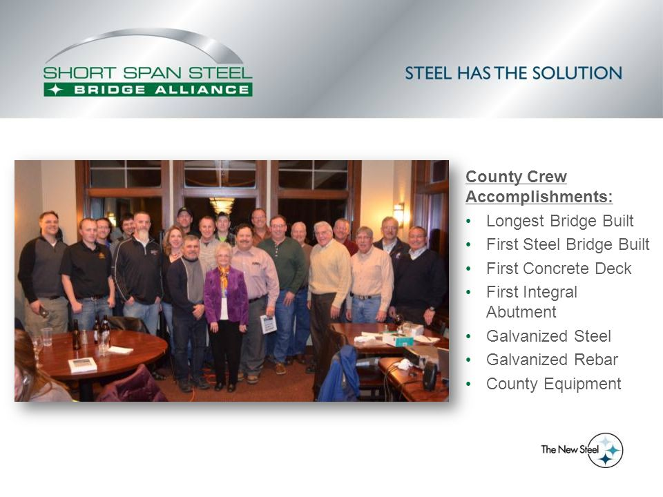 County Crew Accomplishments: Longest Bridge Built First Steel Bridge Built First Concrete Deck First Integral Abutment Galvanized Steel Galvanized Rebar County Equipment