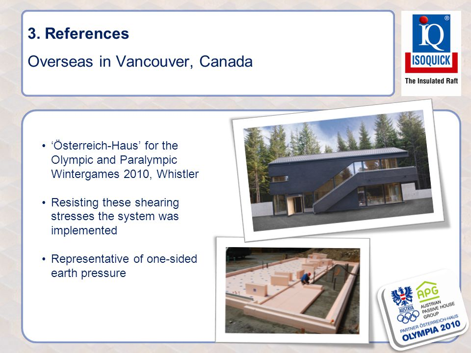 3. References Overseas in Vancouver, Canada 'Österreich-Haus' for the Olympic and Paralympic Wintergames 2010, Whistler Resisting these shearing stres