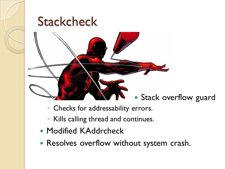 Stackcheck ◦ Checks for addressability errors. ◦ Kills calling thread and continues. Modified KAddrcheck Resolves overflow without system crash. Stack