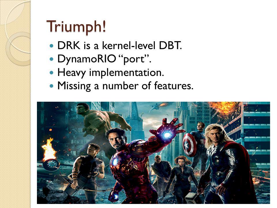 Triumph. DRK is a kernel-level DBT. DynamoRIO port .