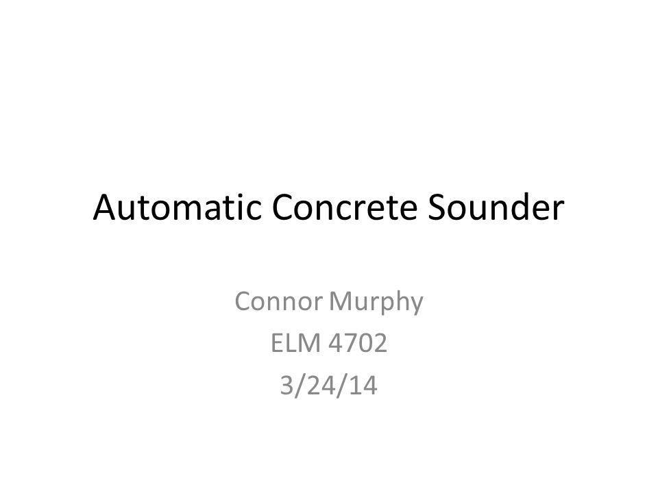 Automatic Concrete Sounder Connor Murphy ELM 4702 3/24/14