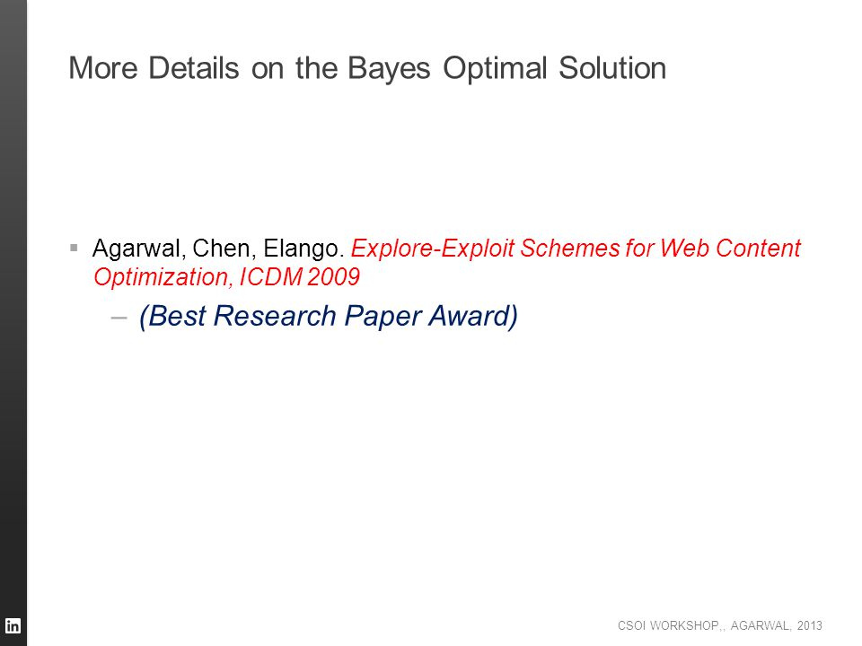 CSOI WORKSHOP,, AGARWAL, 2013 More Details on the Bayes Optimal Solution  Agarwal, Chen, Elango. Explore-Exploit Schemes for Web Content Optimization