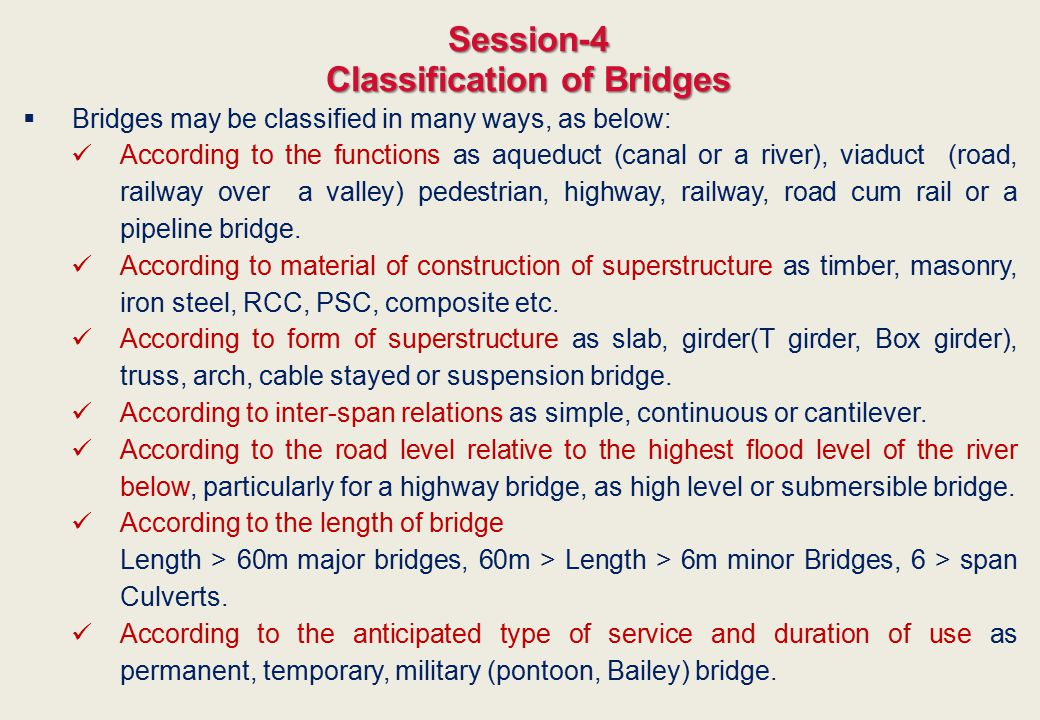 Classification of Bridges  Bridges may be classified in many ways, as below: According to the functions as aqueduct (canal or a river), viaduct (road