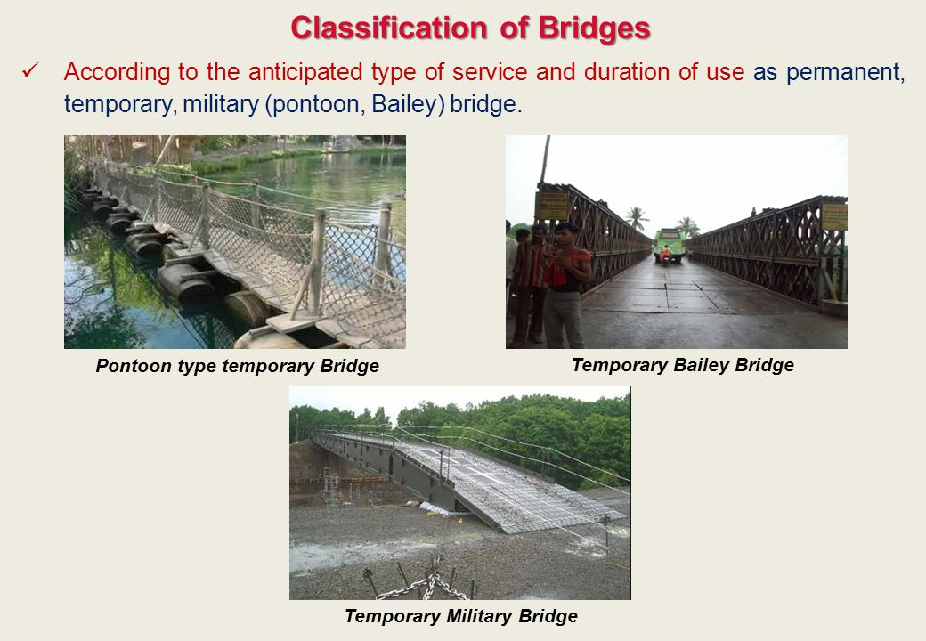 Classification of Bridges According to the anticipated type of service and duration of use as permanent, temporary, military (pontoon, Bailey) bridge.