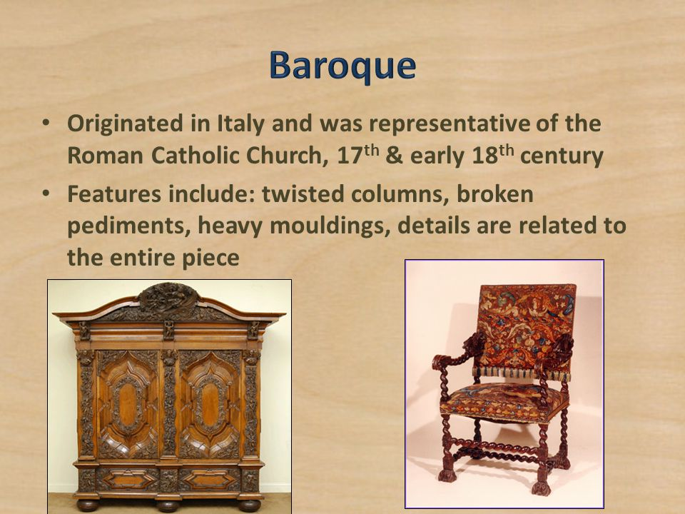 Originated in Italy and was representative of the Roman Catholic Church, 17 th & early 18 th century Features include: twisted columns, broken pedimen