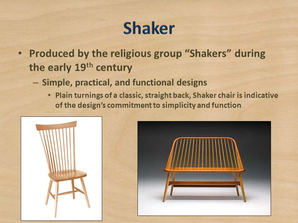 """Produced by the religious group """"Shakers"""" during the early 19 th century – Simple, practical, and functional designs Plain turnings of a classic, stra"""