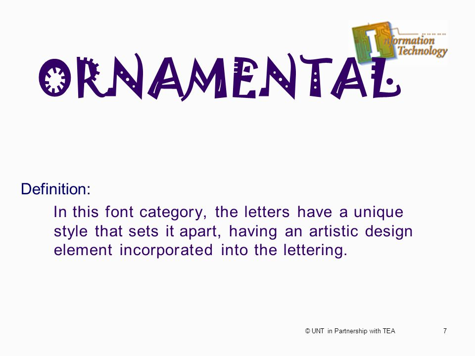 ORNAMENTAL Definition: In this font category, the letters have a unique style that sets it apart, having an artistic design element incorporated into