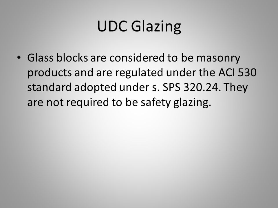 UDC Glazing Glass blocks are considered to be masonry products and are regulated under the ACI 530 standard adopted under s.